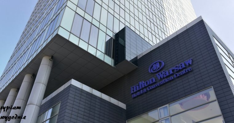 Hilton Warsaw Hotel and Convention Centre – recenzja pobytu